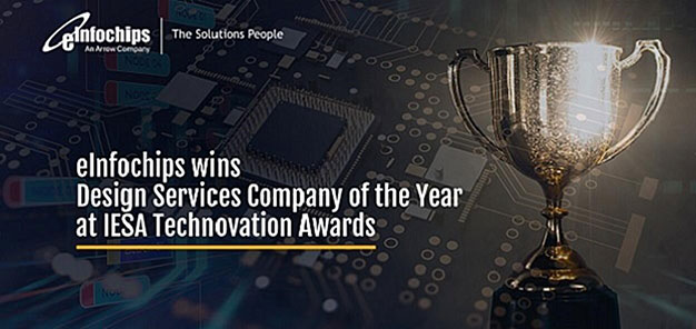 eInfochips has been recognized as the *Semiconductor Design Services Company of the Year (Enterprise Category)* for the year 2020 by the Indian Electronics & Semiconductor Association (IESA).