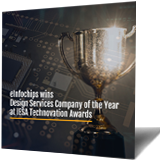 "eInfochips has been recognized as the ""Design Services Company of the Year (Enterprise Category)"" for the year 2020 by the Indian Electronics & Semiconductor Association (IESA)."
