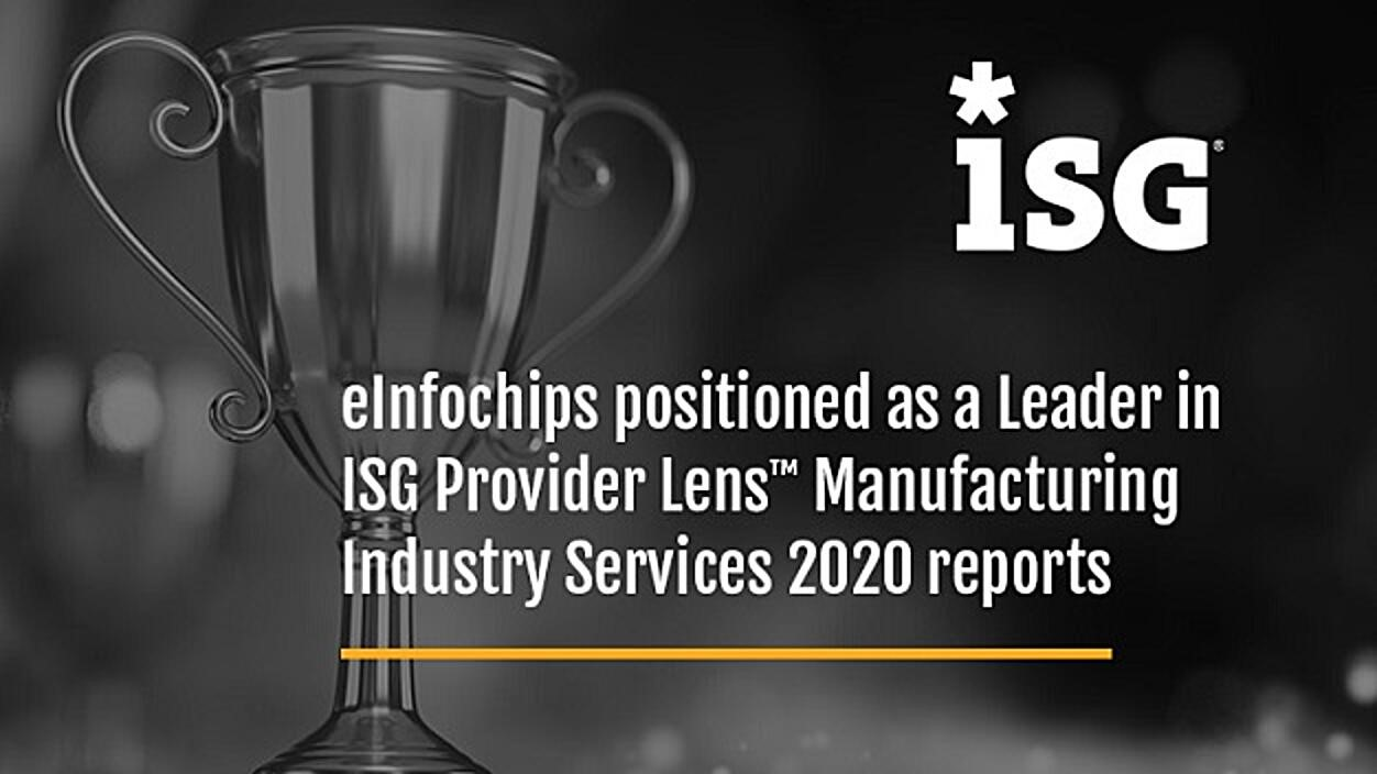 ISG Provider Lens™ – Manufacturing Industry Services 2020 positions eInfochips as a leader in Smart Manufacturing Services for the Hi-Tech/Semiconductor vertical across US, UK and Germany.