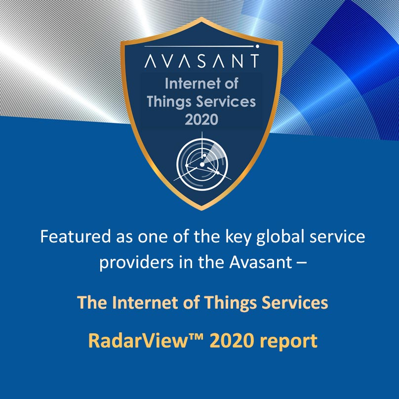 Featured as one of the key global service providers in the Avasant – The Internet of Things Services RadarView™ 2020 report