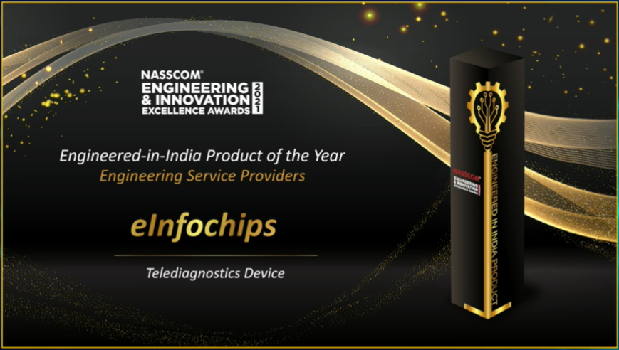 eInfochips wins Engineered-in-India Product of the Year (Engineering Service Providers) for Tele-Diagnostics Device, in the first edition of NASSCOM Engineering & Innovation Excellence Awards 2021.